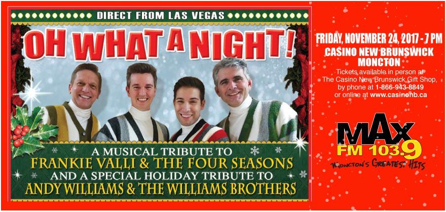 1039 max fm is very proud to present oh what a night christmas show happening friday november 24th at the molson canadian centre at casino nb - Andy Williams Christmas Show